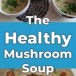 The Healthy Mushroom Soup